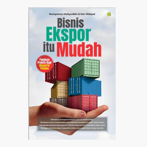 Bisnis Ekspor Itu Mudah - Panduan Praktis Bagi Eksportir Pemula