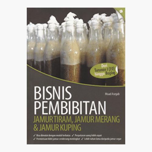 Bisnis Pembibitan Jamur Tiram, Jamur Merang, dan Jamur Kuping