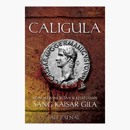 Caligula - Kisah Kebangkitan & Kejatuhan Sang Kaisar Gila