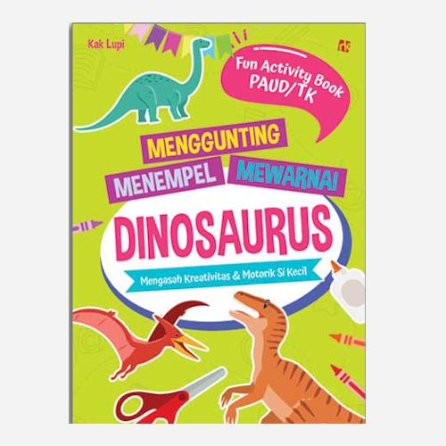 Fun Activity Book PAUD TK Menggunting, Menempel, Mewarnai Dinosaurus