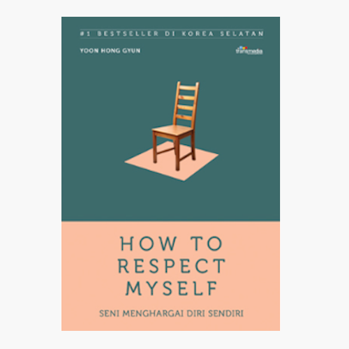 How To Respect Myself (Seni Menghargai Diri Sendiri)