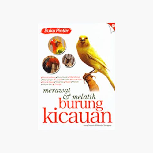 Buku Pintar Merawat & Melatih Burung Kicauan