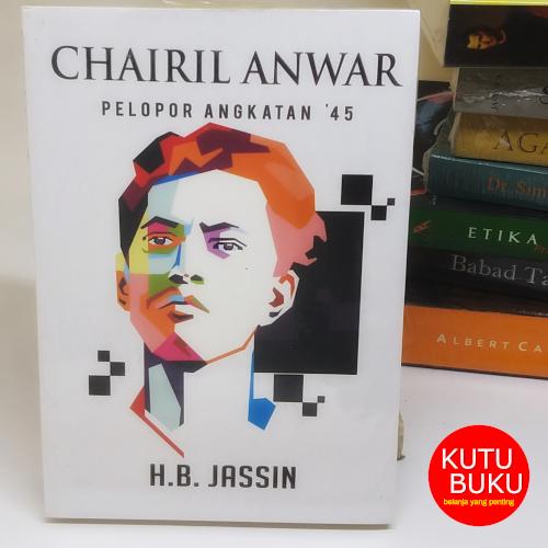 Chairil Anwar Pelopor Angkatan 45
