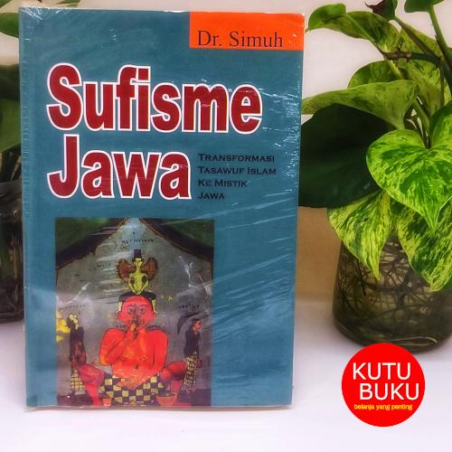 Sufisme Jawa - Transformasi Tasawuf Islam Ke Mistik Jawa